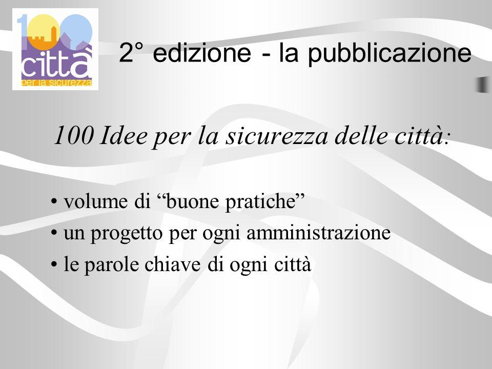 100 Idee per la sicurezza delle città : volume di buone pratiche un progetto per ogni amministrazione le parole chiave di ogni città 2° edizione - la