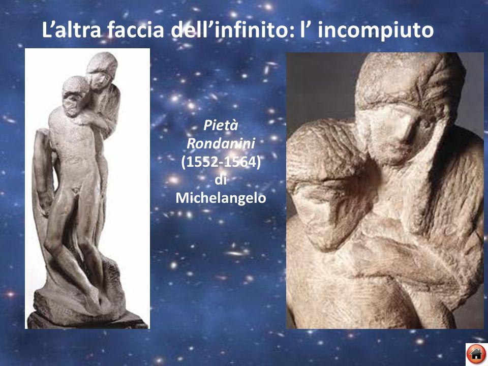 Laltra faccia dellinfinito: l incompiuto Pietà Rondanini (1552-1564) di Michelangelo