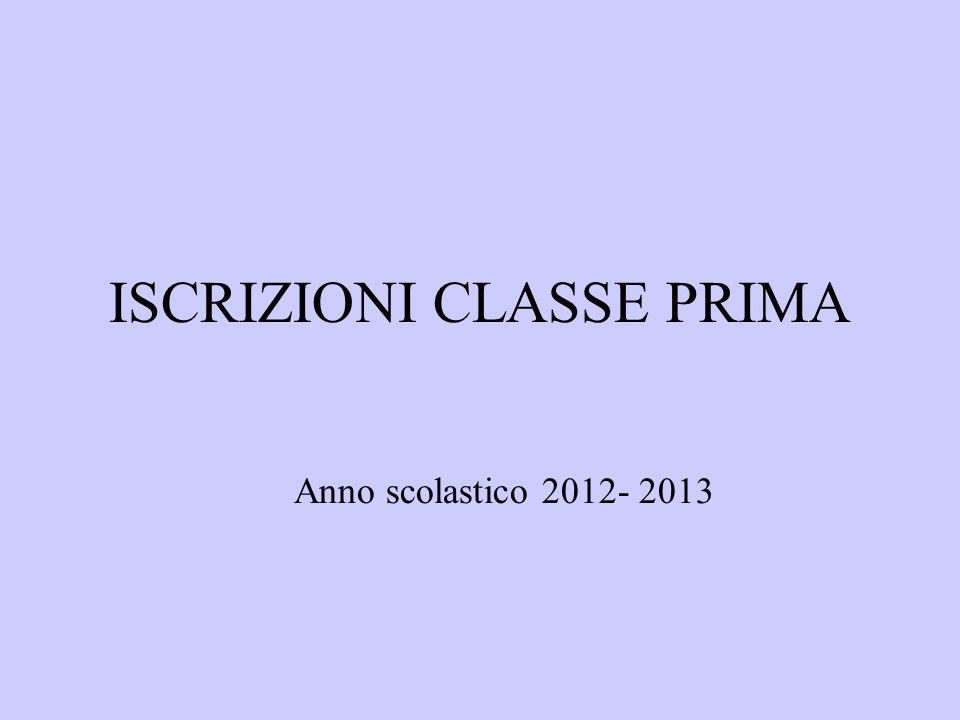 ISCRIZIONI CLASSE PRIMA Anno scolastico 2012- 2013