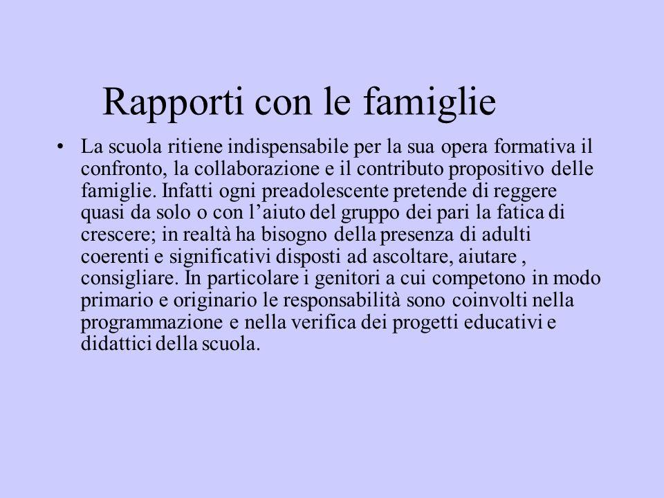 Rapporti con le famiglie La scuola ritiene indispensabile per la sua opera formativa il confronto, la collaborazione e il contributo propositivo delle famiglie.