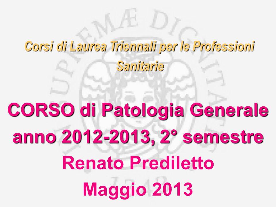 Corsi di Laurea Triennali per le Professioni Sanitarie CORSO di Patologia Generale Sanitarie CORSO di Patologia Generale anno 2012-2013, 2° semestre R