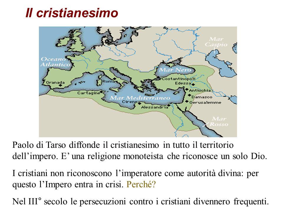 Il cristianesimo Paolo di Tarso diffonde il cristianesimo in tutto il territorio dellimpero.