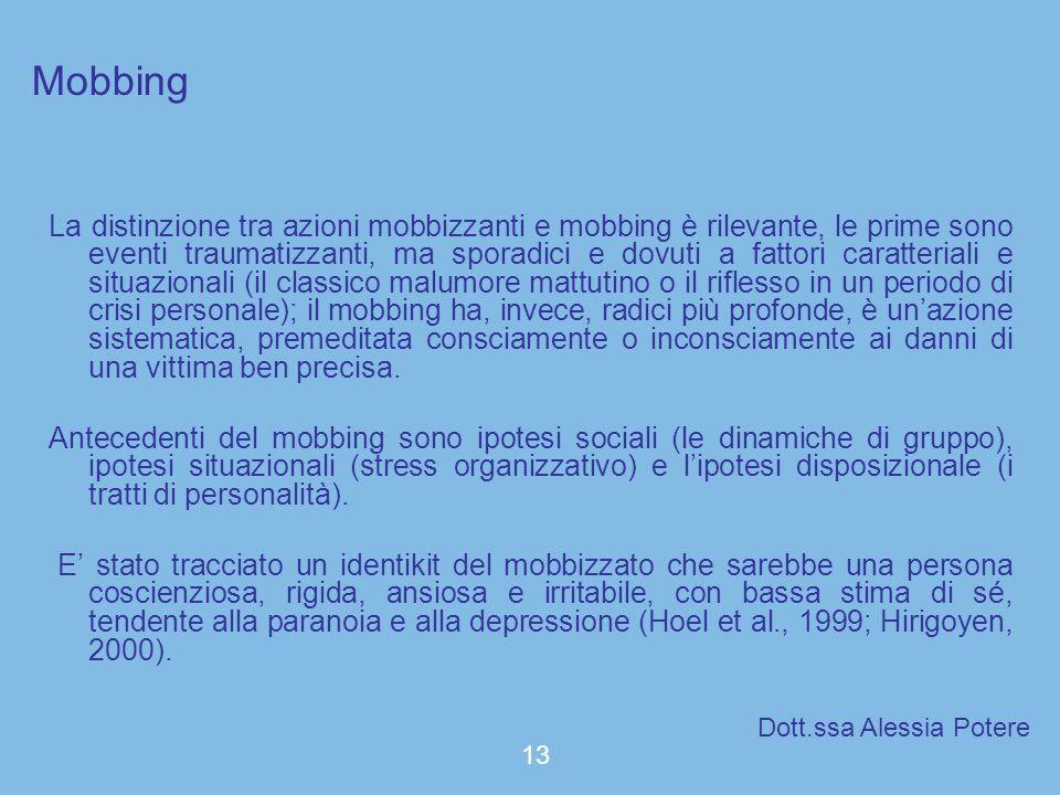 Mobbing La distinzione tra azioni mobbizzanti e mobbing è rilevante, le prime sono eventi traumatizzanti, ma sporadici e dovuti a fattori caratteriali