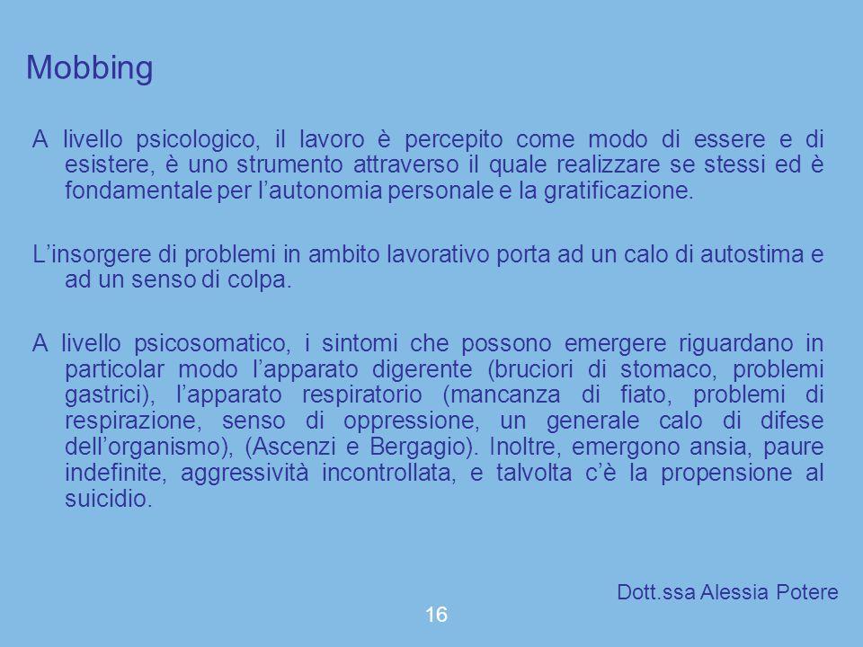 Mobbing A livello psicologico, il lavoro è percepito come modo di essere e di esistere, è uno strumento attraverso il quale realizzare se stessi ed è