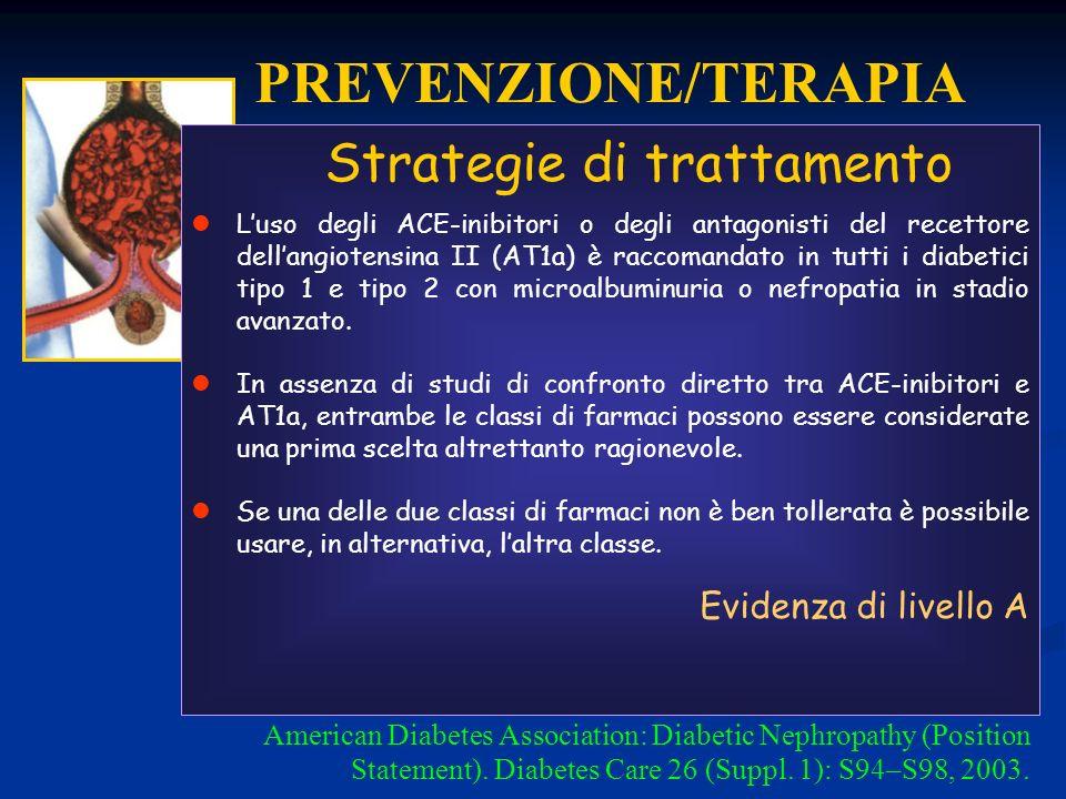 Strategie di trattamento Luso degli ACE-inibitori o degli antagonisti del recettore dellangiotensina II (AT1a) è raccomandato in tutti i diabetici tipo 1 e tipo 2 con microalbuminuria o nefropatia in stadio avanzato.