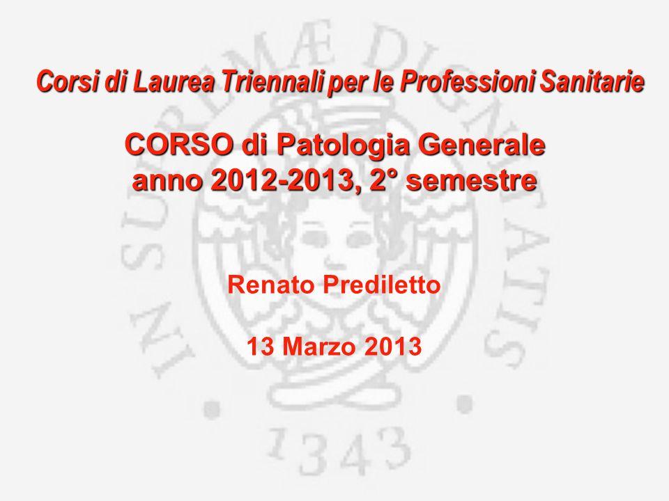 Corsi di Laurea Triennali per le Professioni Sanitarie CORSO di Patologia Generale anno 2012-2013, 2° semestre Corsi di Laurea Triennali per le Profes