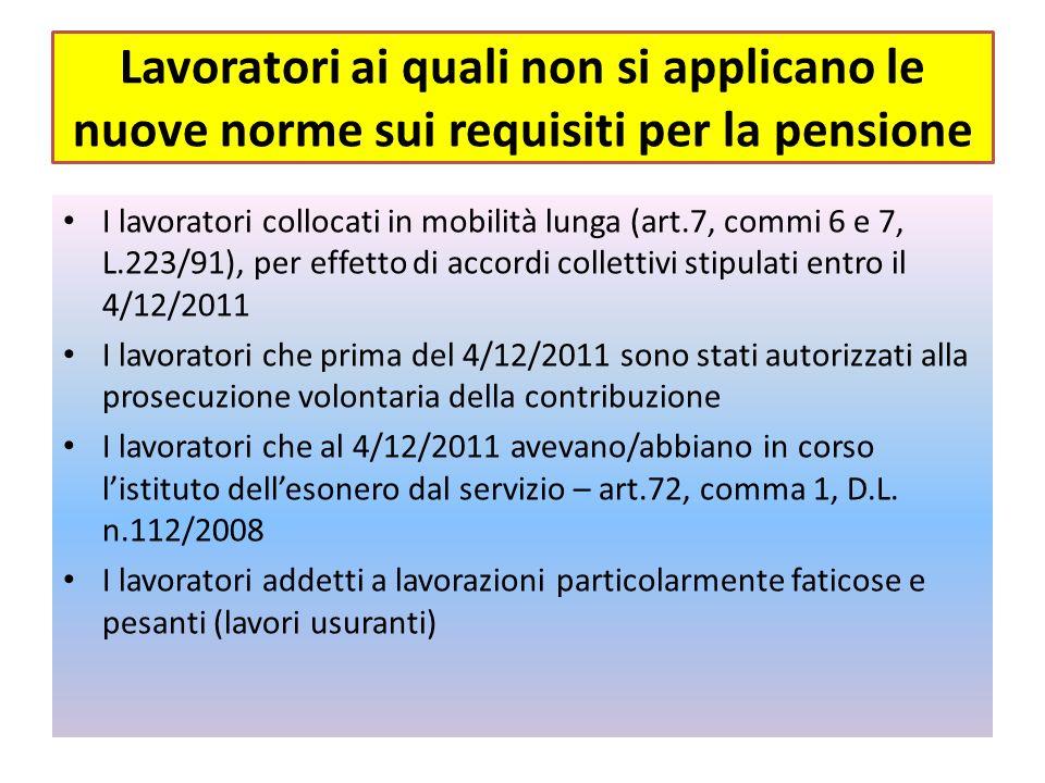 Lavoratori ai quali non si applicano le nuove norme sui requisiti per la pensione I lavoratori collocati in mobilità lunga (art.7, commi 6 e 7, L.223/