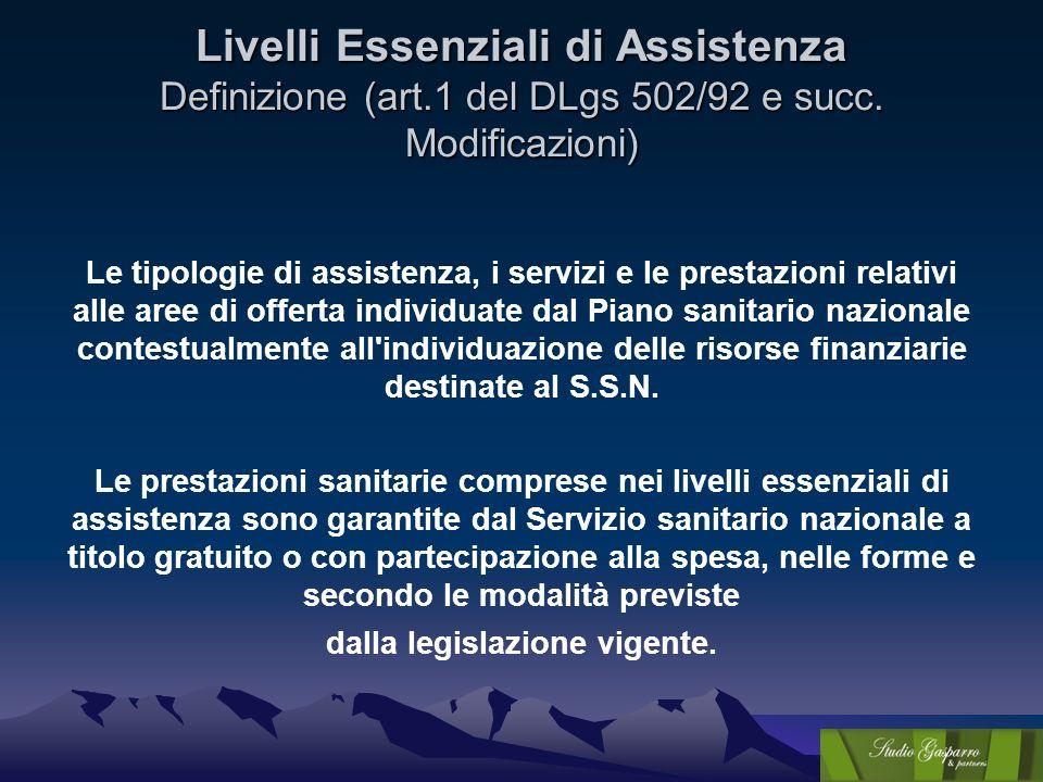 Livelli Essenziali di Assistenza Definizione (art.1 del DLgs 502/92 e succ. Modificazioni) Le tipologie di assistenza, i servizi e le prestazioni rela