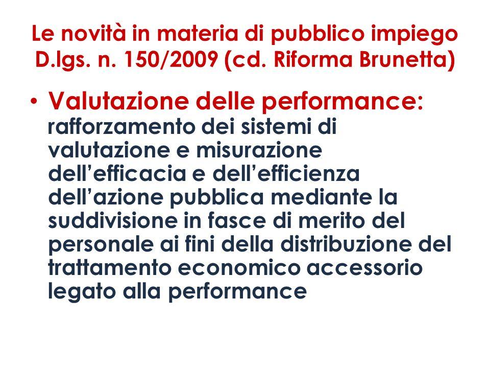 Le novità in materia di pubblico impiego D.lgs. n. 150/2009 (cd. Riforma Brunetta) Valutazione delle performance: rafforzamento dei sistemi di valutaz