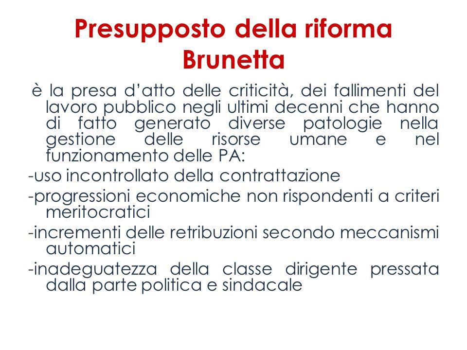 Presupposto della riforma Brunetta è la presa datto delle criticità, dei fallimenti del lavoro pubblico negli ultimi decenni che hanno di fatto genera