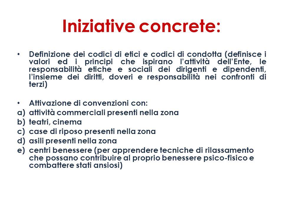 Iniziative concrete: Definizione dei codici di etici e codici di condotta (definisce i valori ed i principi che ispirano lattività dellEnte, le respon