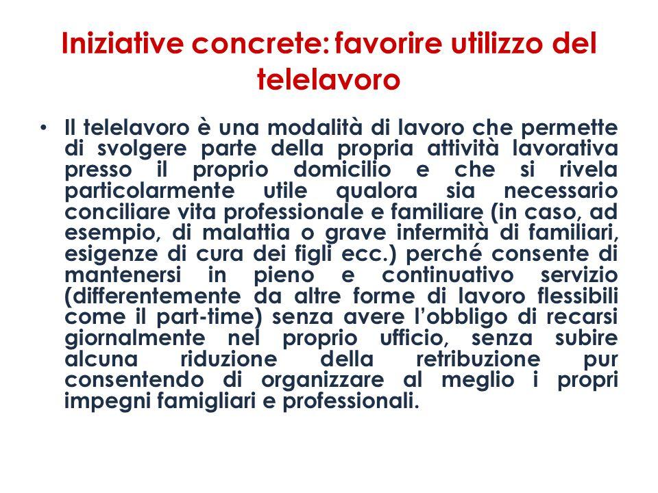 Iniziative concrete: favorire utilizzo del telelavoro Il telelavoro è una modalità di lavoro che permette di svolgere parte della propria attività lav