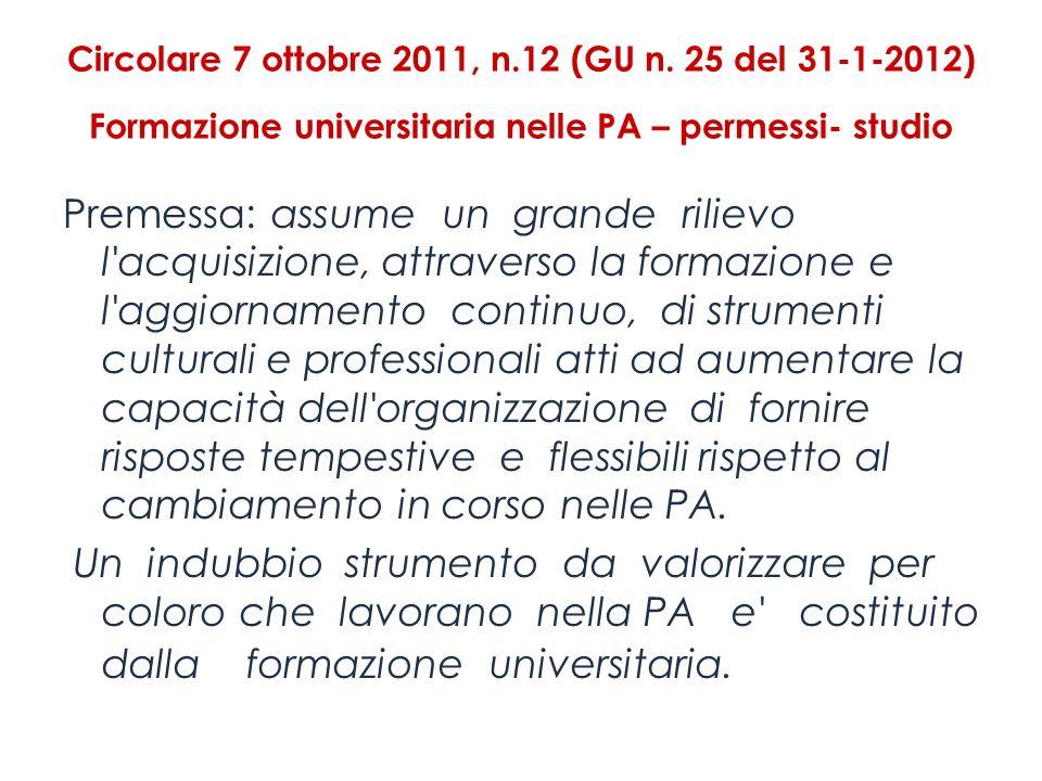 Circolare 7 ottobre 2011, n.12 (GU n. 25 del 31-1-2012) Formazione universitaria nelle PA – permessi- studio Premessa: assume un grande rilievo l'acqu