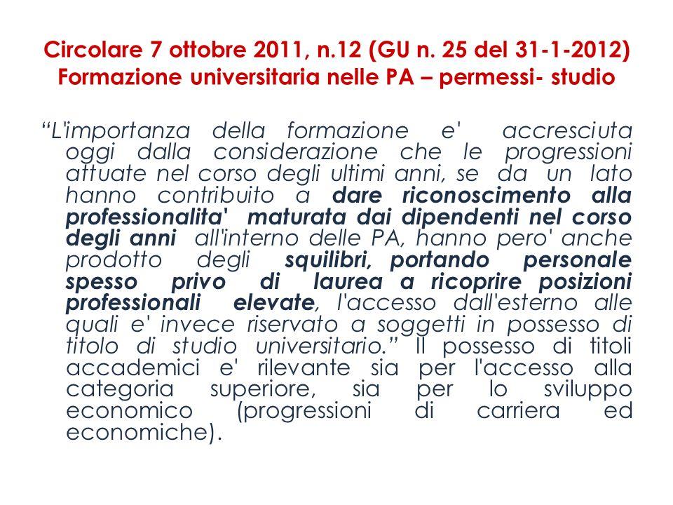 Circolare 7 ottobre 2011, n.12 (GU n. 25 del 31-1-2012) Formazione universitaria nelle PA – permessi- studio L'importanza della formazione e' accresci