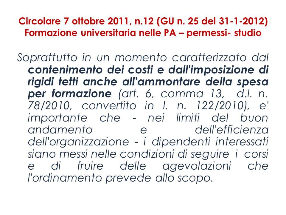 Circolare 7 ottobre 2011, n.12 (GU n. 25 del 31-1-2012) Formazione universitaria nelle PA – permessi- studio Soprattutto in un momento caratterizzato