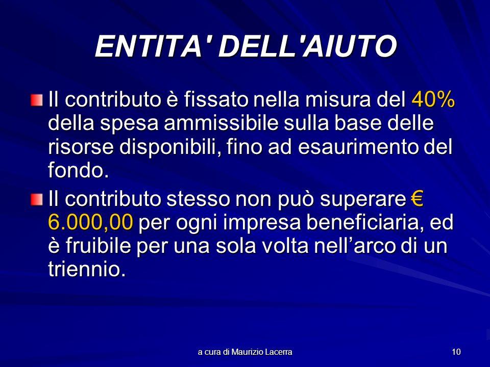 a cura di Maurizio Lacerra 10 ENTITA DELL AIUTO Il contributo è fissato nella misura del 40% della spesa ammissibile sulla base delle risorse disponibili, fino ad esaurimento del fondo.