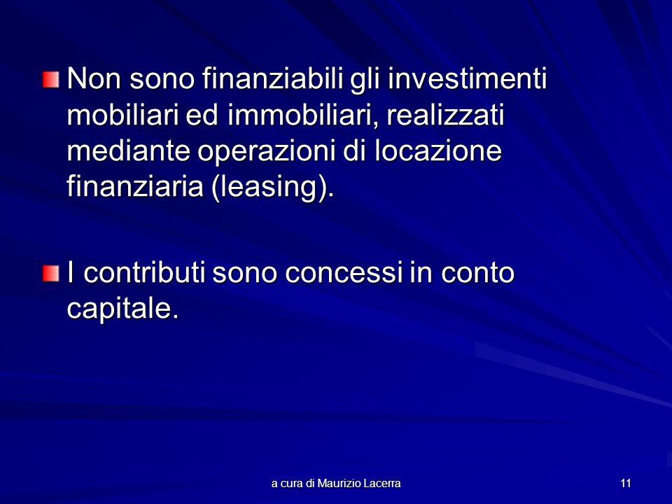a cura di Maurizio Lacerra 11 Non sono finanziabili gli investimenti mobiliari ed immobiliari, realizzati mediante operazioni di locazione finanziaria (leasing).
