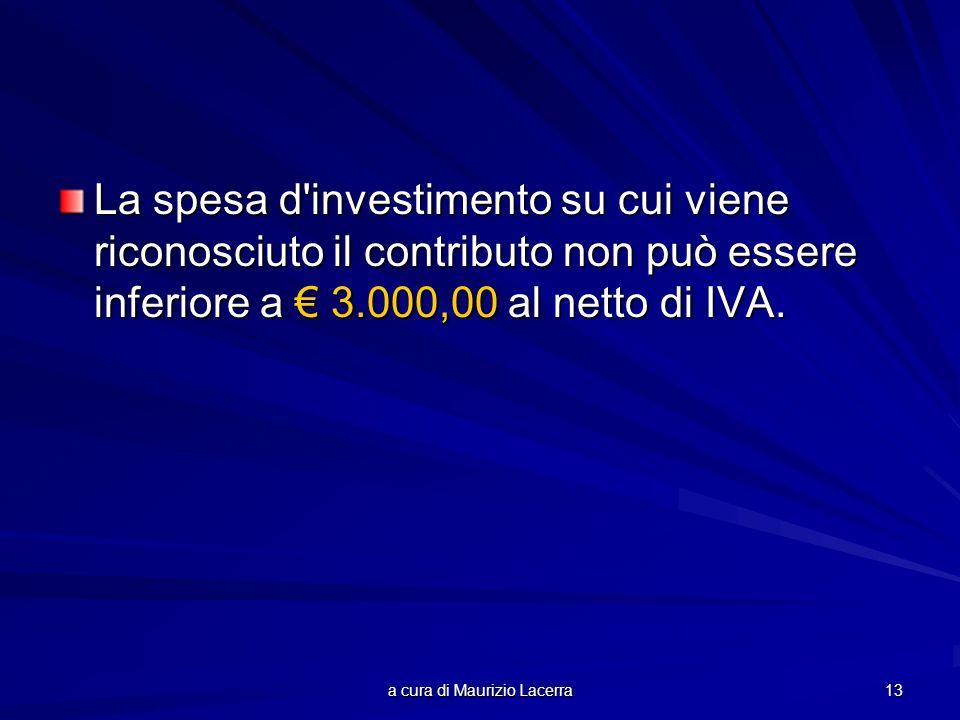 a cura di Maurizio Lacerra 13 La spesa d'investimento su cui viene riconosciuto il contributo non può essere inferiore a 3.000,00 al netto di IVA.
