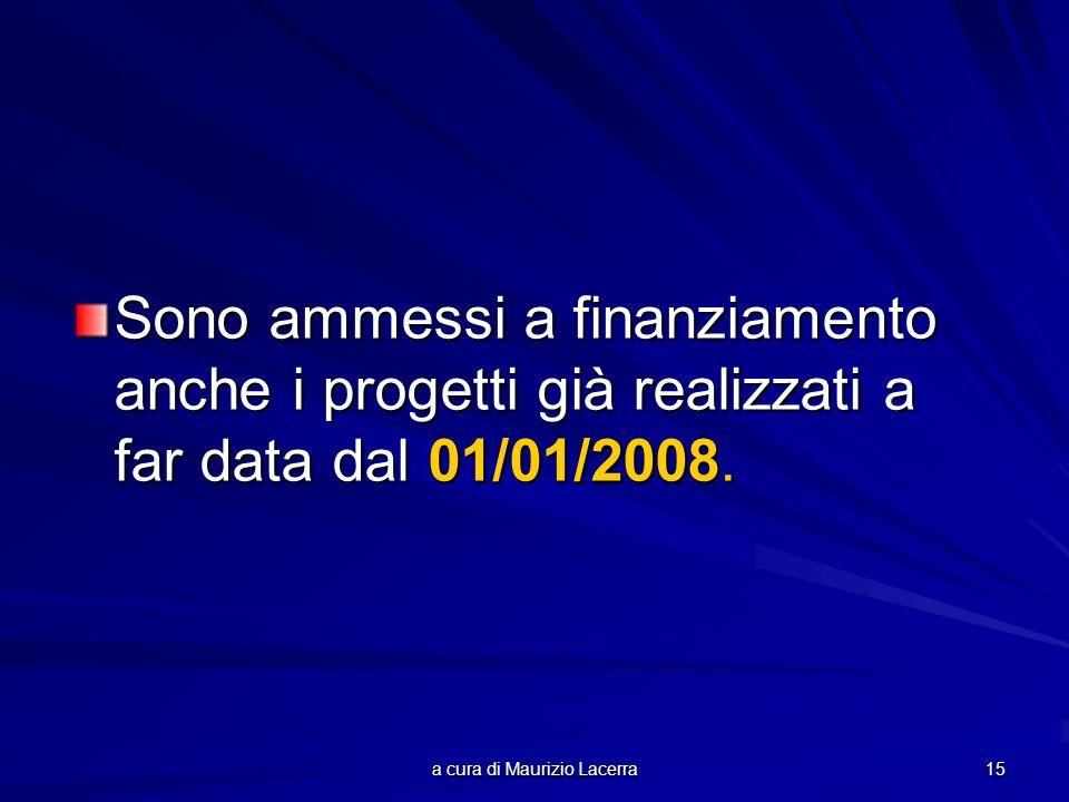 a cura di Maurizio Lacerra 15 Sono ammessi a finanziamento anche i progetti già realizzati a far data dal 01/01/2008.