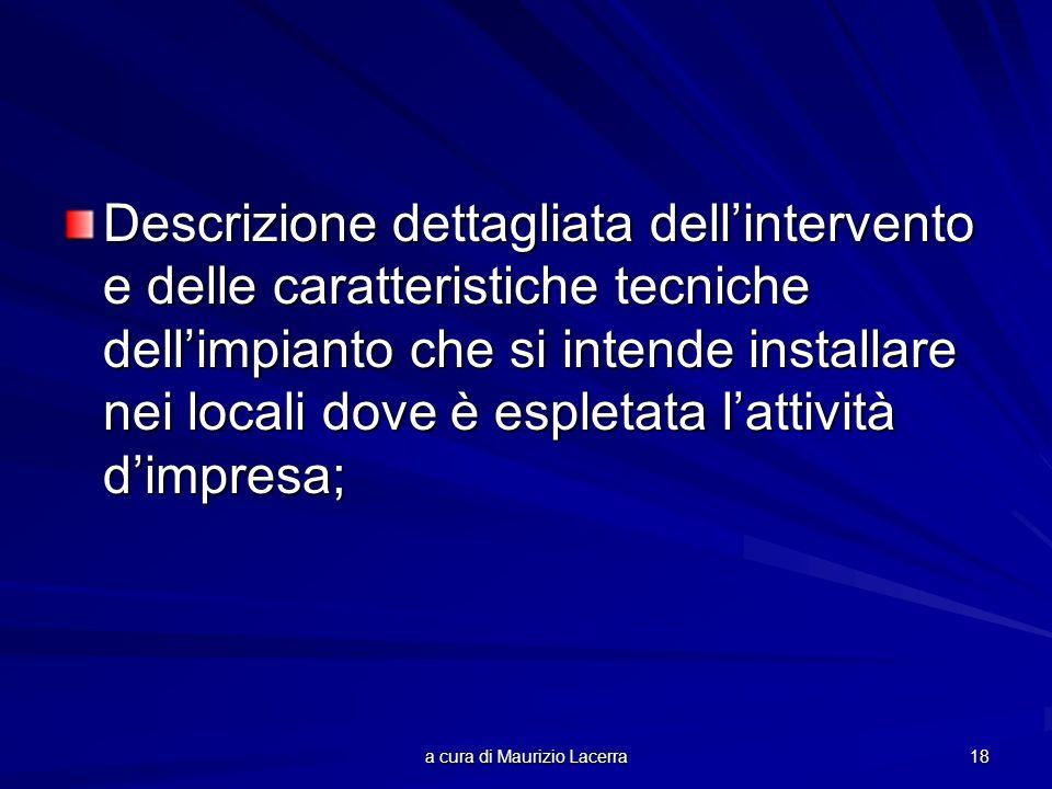 a cura di Maurizio Lacerra 18 Descrizione dettagliata dellintervento e delle caratteristiche tecniche dellimpianto che si intende installare nei local