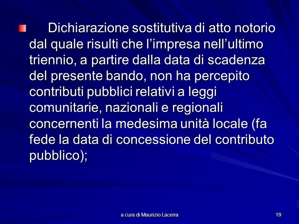 a cura di Maurizio Lacerra 19 Dichiarazione sostitutiva di atto notorio dal quale risulti che limpresa nellultimo triennio, a partire dalla data di sc