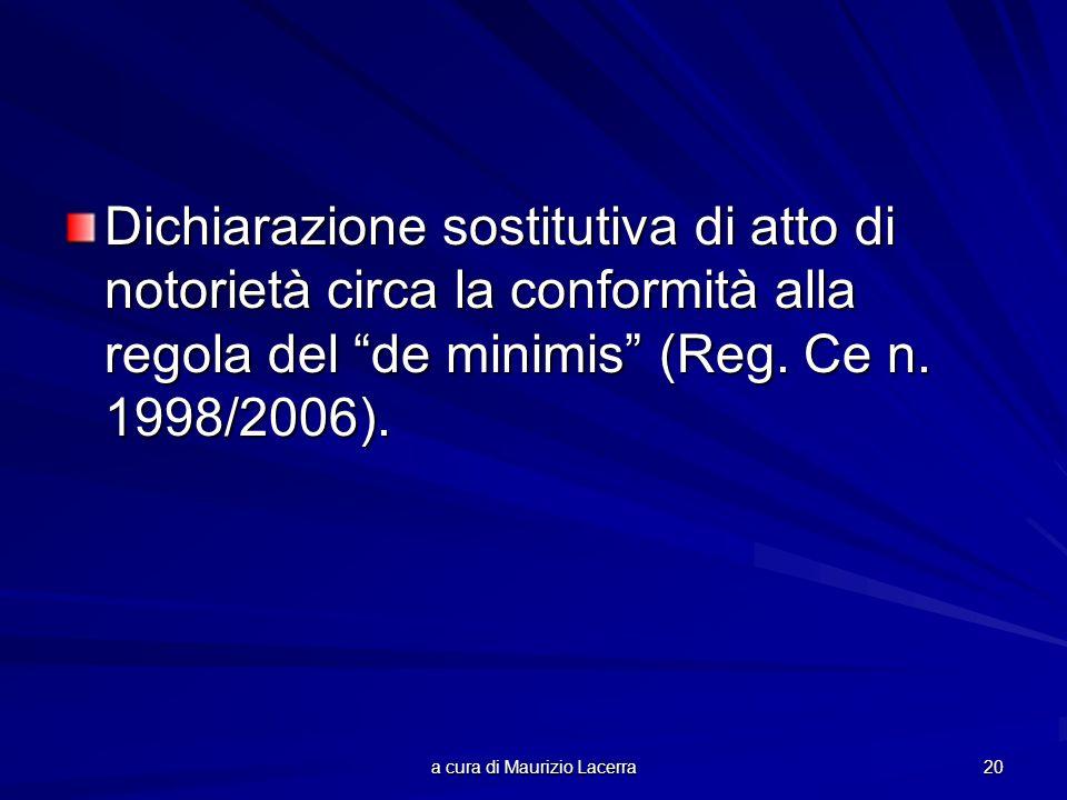 a cura di Maurizio Lacerra 20 Dichiarazione sostitutiva di atto di notorietà circa la conformità alla regola del de minimis (Reg. Ce n. 1998/2006).