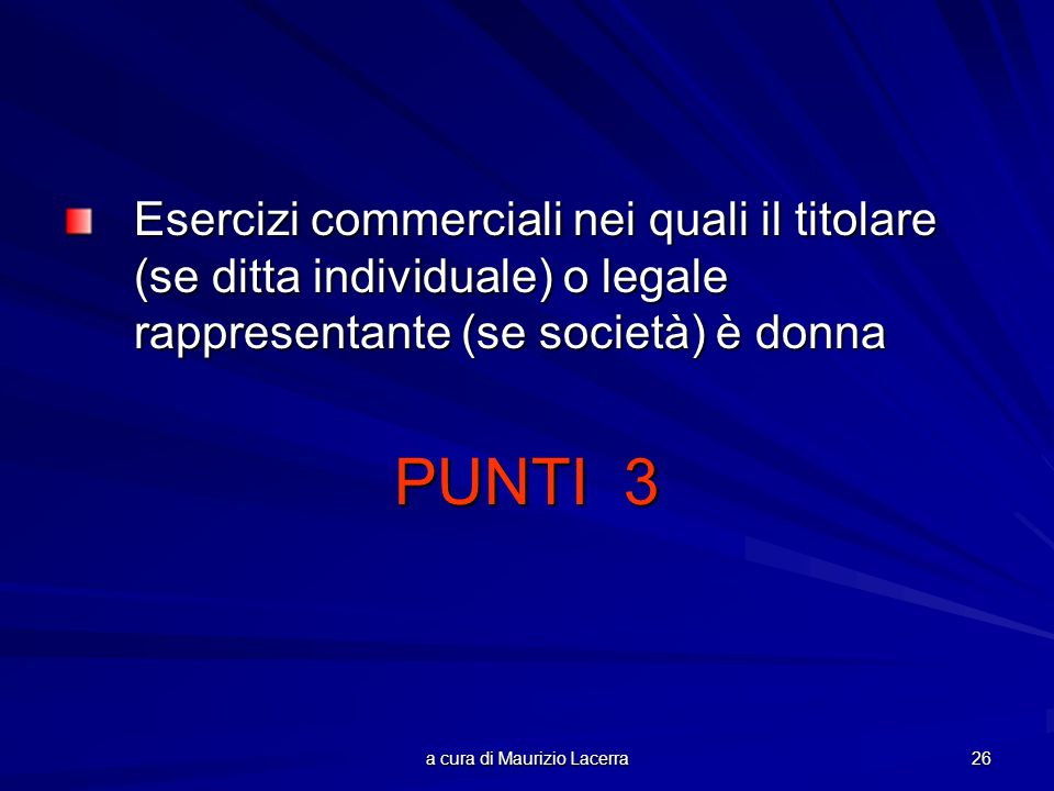 a cura di Maurizio Lacerra 26 Esercizi commerciali nei quali il titolare (se ditta individuale) o legale rappresentante (se società) è donna PUNTI 3