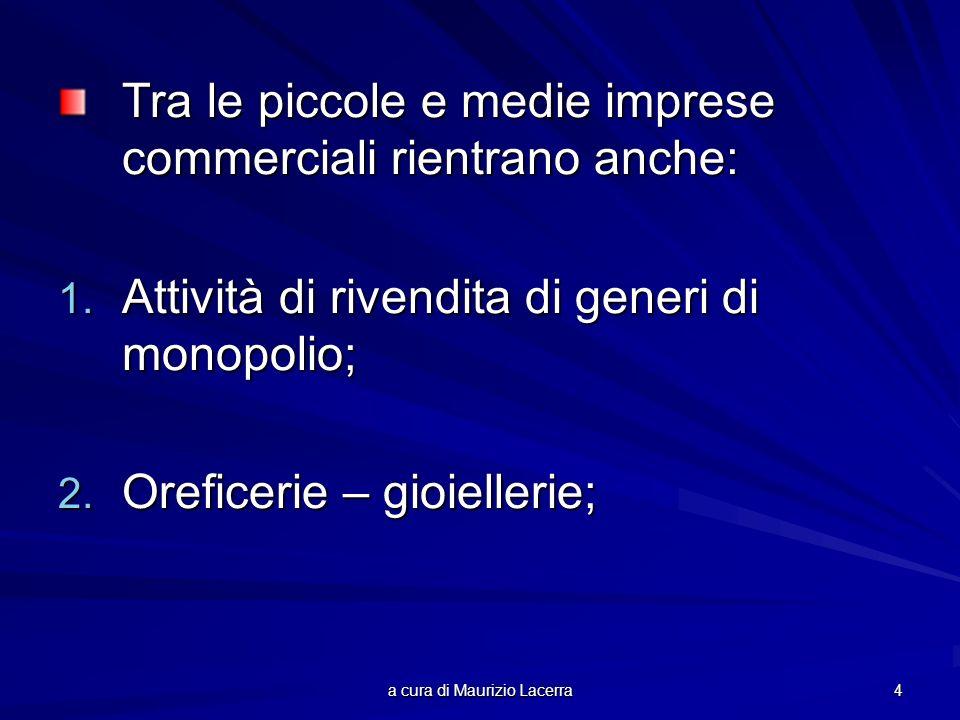 a cura di Maurizio Lacerra 4 Tra le piccole e medie imprese commerciali rientrano anche: 1. Attività di rivendita di generi di monopolio; 2. Oreficeri