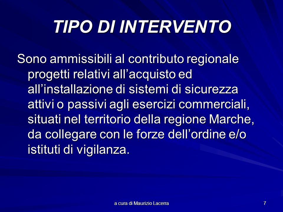 a cura di Maurizio Lacerra 7 TIPO DI INTERVENTO Sono ammissibili al contributo regionale progetti relativi allacquisto ed allinstallazione di sistemi