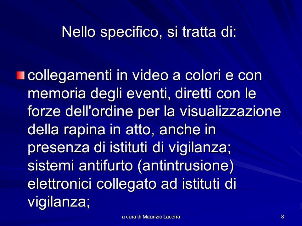 a cura di Maurizio Lacerra 8 Nello specifico, si tratta di: collegamenti in video a colori e con memoria degli eventi, diretti con le forze dell'ordin