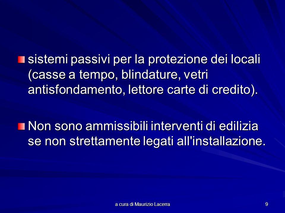 a cura di Maurizio Lacerra 9 sistemi passivi per la protezione dei locali (casse a tempo, blindature, vetri antisfondamento, lettore carte di credito).