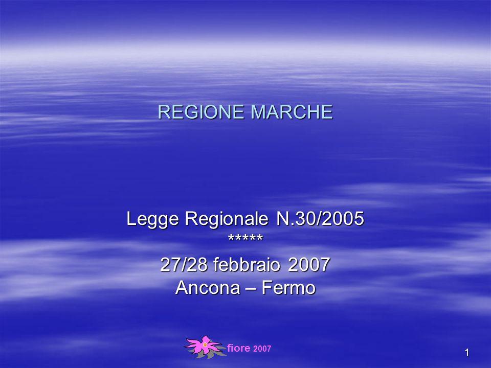 fiore 2007 1 REGIONE MARCHE Legge Regionale N.30/2005 ***** 27/28 febbraio 2007 Ancona – Fermo