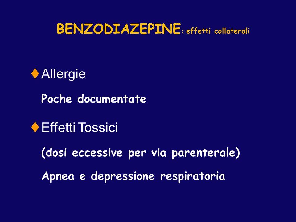BENZODIAZEPINE : effetti collaterali Allergie Poche documentate Effetti Tossici (dosi eccessive per via parenterale) Apnea e depressione respiratoria