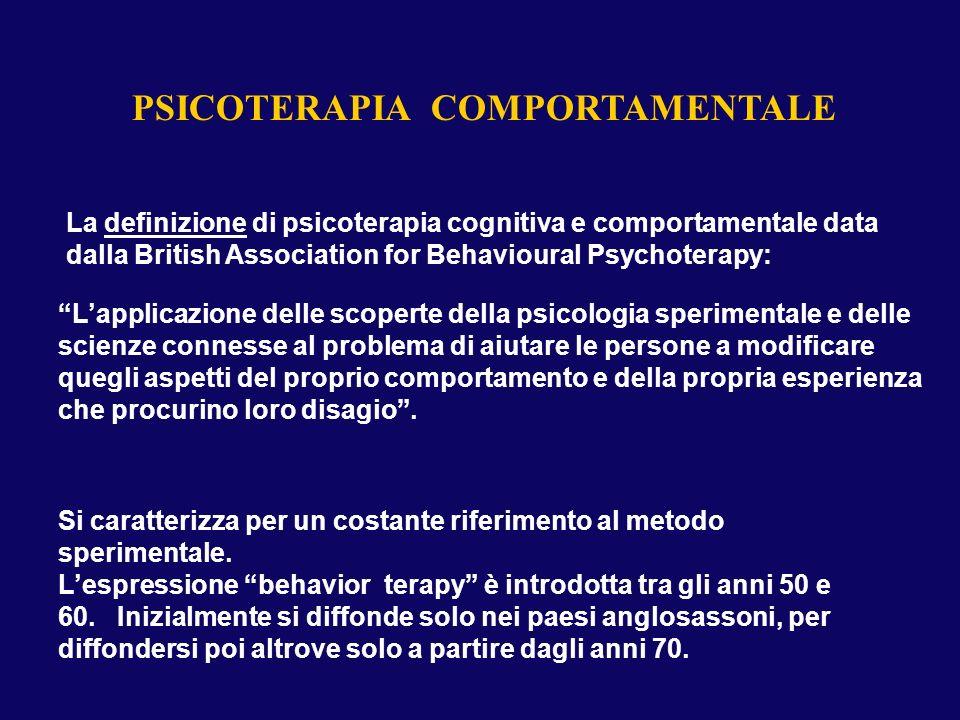 PSICOTERAPIA COMPORTAMENTALE Lapplicazione delle scoperte della psicologia sperimentale e delle scienze connesse al problema di aiutare le persone a m