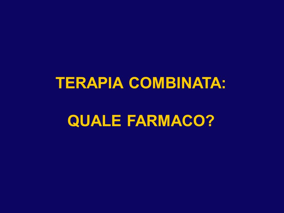 TERAPIA COMBINATA: QUALE FARMACO?