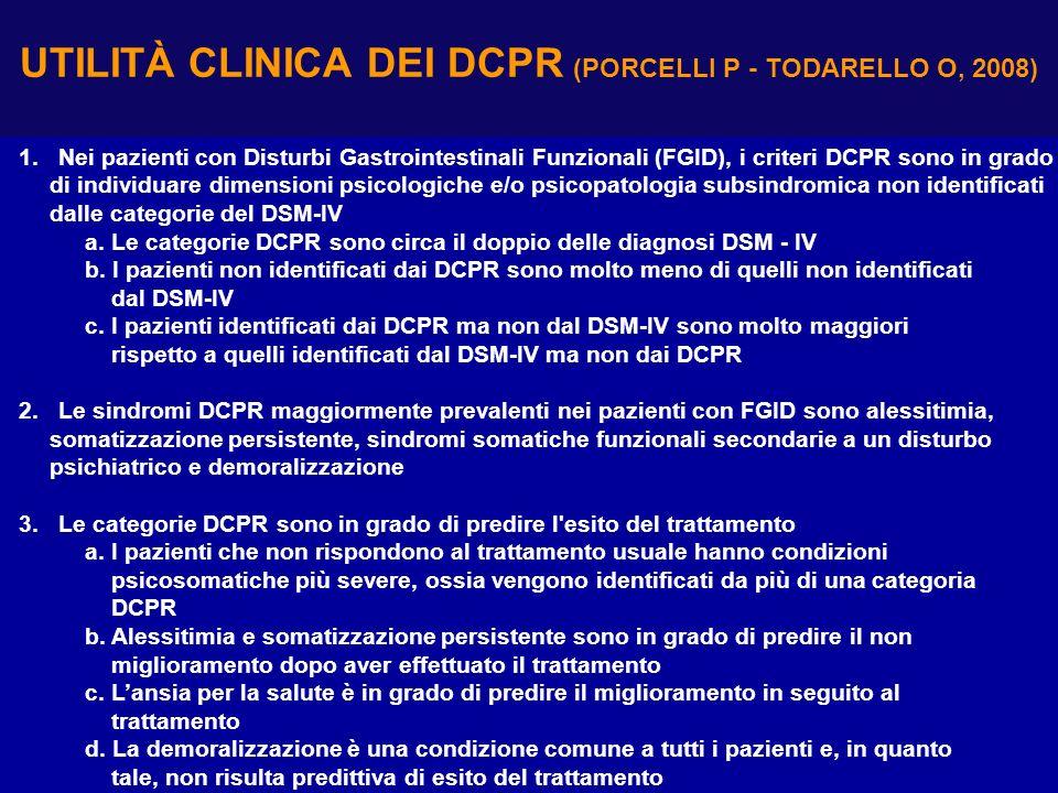 UTILITÀ CLINICA DEI DCPR (PORCELLI P - TODARELLO O, 2008) 1. Nei pazienti con Disturbi Gastrointestinali Funzionali (FGID), i criteri DCPR sono in gra