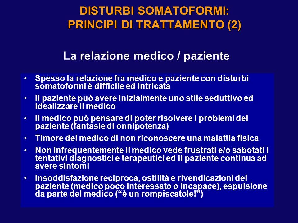 DISTURBI SOMATOFORMI: PRINCIPI DI TRATTAMENTO (2) Spesso la relazione fra medico e paziente con disturbi somatoformi è difficile ed intricata Il pazie