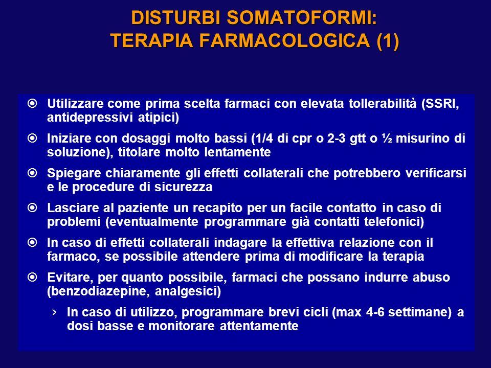 DISTURBI SOMATOFORMI: TERAPIA FARMACOLOGICA (1) Utilizzare come prima scelta farmaci con elevata tollerabilità (SSRI, antidepressivi atipici) Iniziare