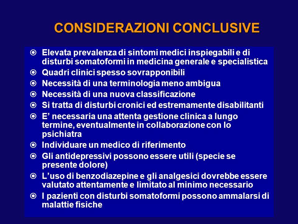 CONSIDERAZIONI CONCLUSIVE Elevata prevalenza di sintomi medici inspiegabili e di disturbi somatoformi in medicina generale e specialistica Quadri clin