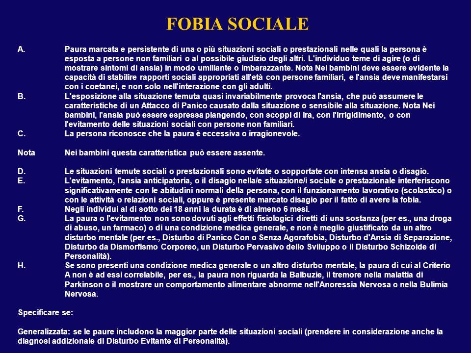 FOBIA SOCIALE A.Paura marcata e persistente di una o più situazioni sociali o prestazionali nelle quali la persona è esposta a persone non familiari o