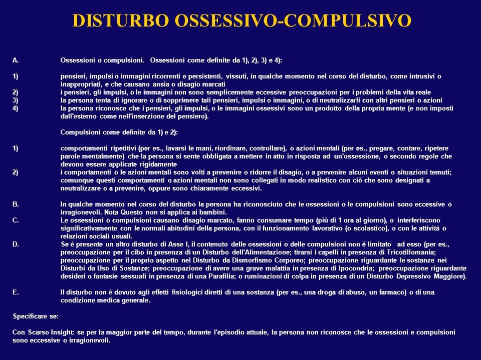 DISTURBO OSSESSIVO-COMPULSIVO A.Ossessioni o compulsioni. Ossessioni come definite da 1), 2), 3) e 4): 1)pensieri, impulsi o immagini ricorrenti e per