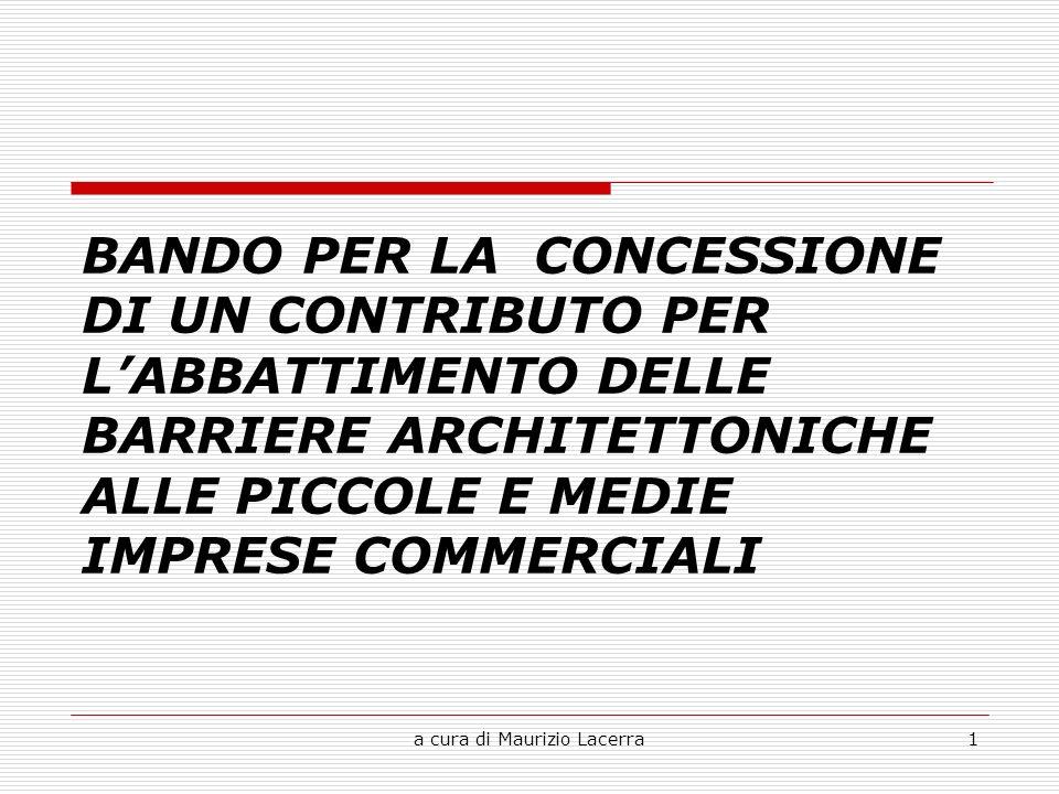 a cura di Maurizio Lacerra2 INFORMAZIONI GENERALI SUL BANDO Il presente bando è volto alle piccole e medie imprese commerciali che operano leliminazione ed il superamento per labbattimento delle barriere architettoniche.