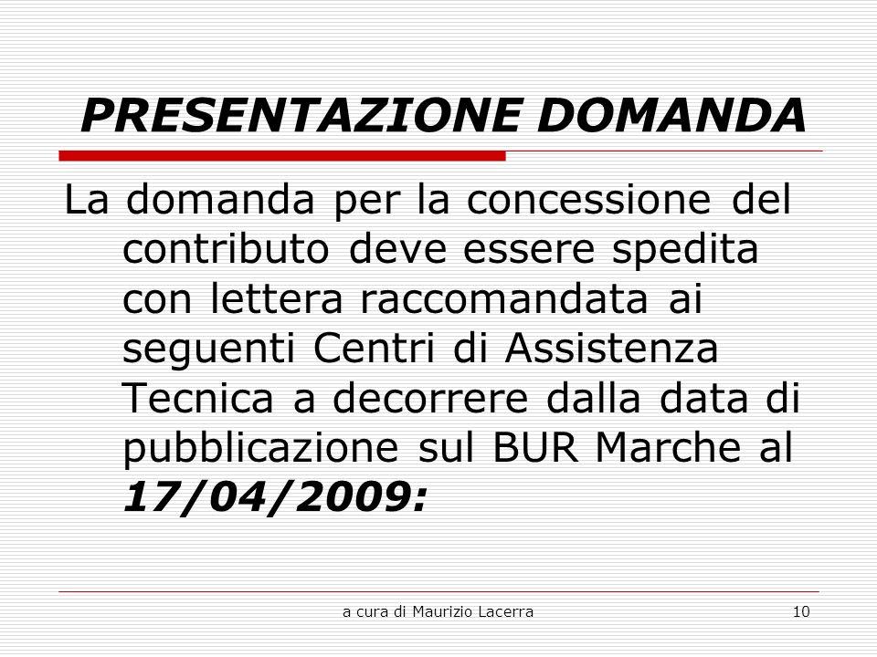 a cura di Maurizio Lacerra10 PRESENTAZIONE DOMANDA La domanda per la concessione del contributo deve essere spedita con lettera raccomandata ai seguenti Centri di Assistenza Tecnica a decorrere dalla data di pubblicazione sul BUR Marche al 17/04/2009: