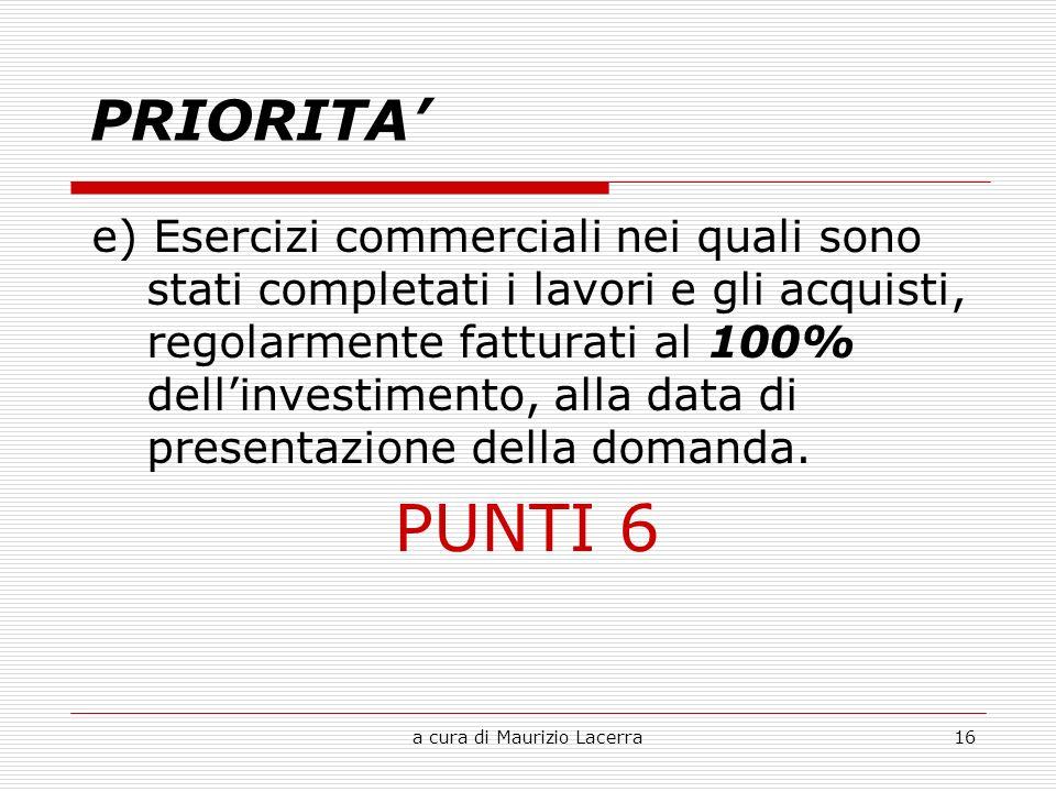 a cura di Maurizio Lacerra16 e) Esercizi commerciali nei quali sono stati completati i lavori e gli acquisti, regolarmente fatturati al 100% dellinvestimento, alla data di presentazione della domanda.