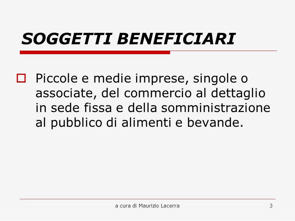 a cura di Maurizio Lacerra3 SOGGETTI BENEFICIARI Piccole e medie imprese, singole o associate, del commercio al dettaglio in sede fissa e della somministrazione al pubblico di alimenti e bevande.