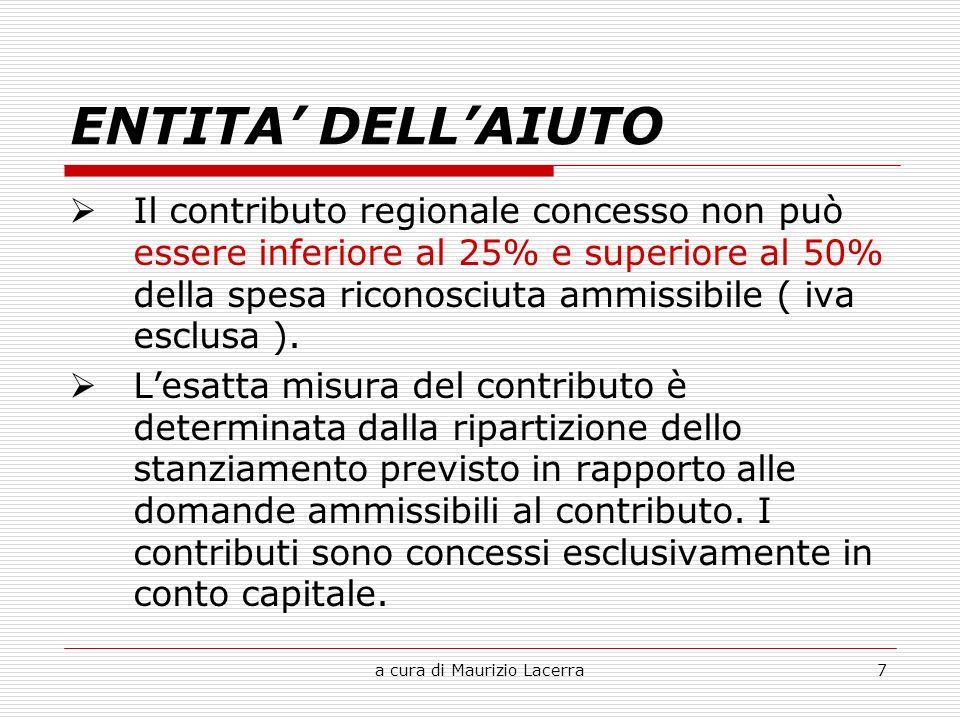 a cura di Maurizio Lacerra7 ENTITA DELLAIUTO Il contributo regionale concesso non può essere inferiore al 25% e superiore al 50% della spesa riconosciuta ammissibile ( iva esclusa ).
