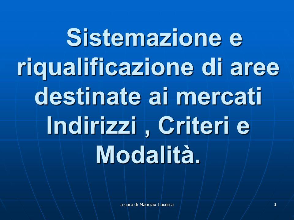 a cura di Maurizio Lacerra 1 Sistemazione e riqualificazione di aree destinate ai mercati Indirizzi, Criteri e Modalità.