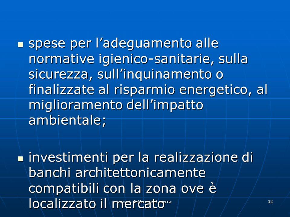 a cura di Maurizio Lacerra 12 spese per ladeguamento alle normative igienico-sanitarie, sulla sicurezza, sullinquinamento o finalizzate al risparmio energetico, al miglioramento dellimpatto ambientale; spese per ladeguamento alle normative igienico-sanitarie, sulla sicurezza, sullinquinamento o finalizzate al risparmio energetico, al miglioramento dellimpatto ambientale; investimenti per la realizzazione di banchi architettonicamente compatibili con la zona ove è localizzato il mercato investimenti per la realizzazione di banchi architettonicamente compatibili con la zona ove è localizzato il mercato