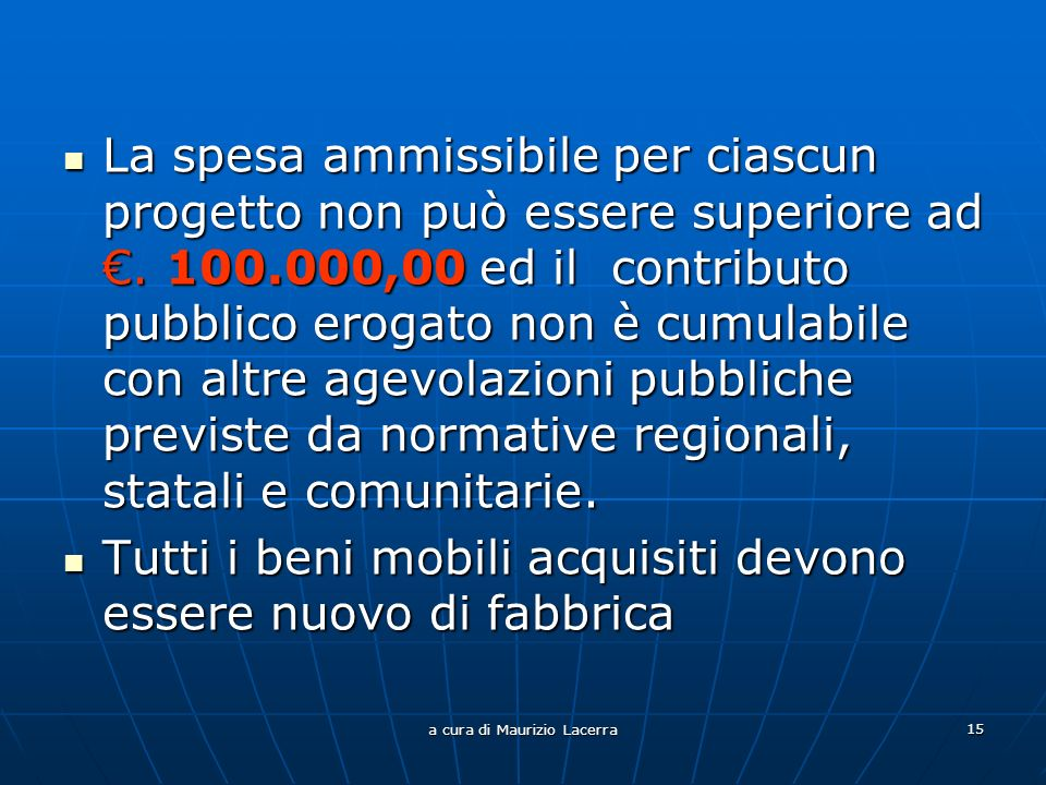 a cura di Maurizio Lacerra 15 La spesa ammissibile per ciascun progetto non può essere superiore ad.
