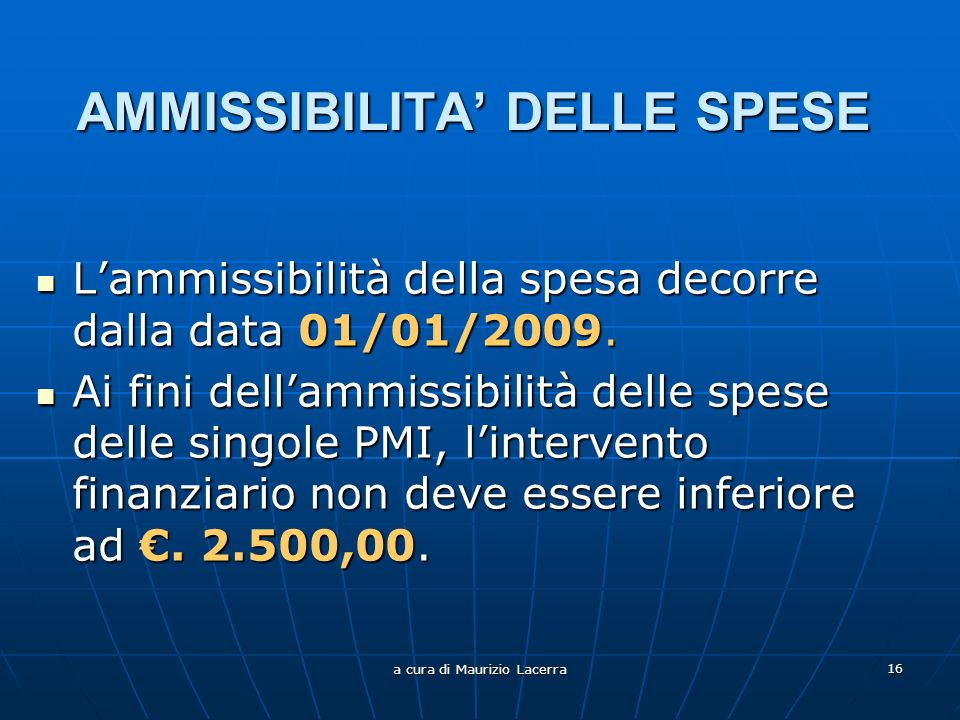 a cura di Maurizio Lacerra 16 AMMISSIBILITA DELLE SPESE Lammissibilità della spesa decorre dalla data 01/01/2009.